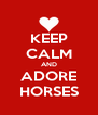KEEP CALM AND ADORE HORSES - Personalised Poster A4 size