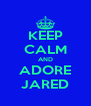 KEEP CALM AND ADORE JARED - Personalised Poster A4 size
