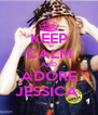 KEEP CALM AND ADORE JESSICA  - Personalised Poster A4 size