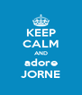KEEP CALM AND adore JORNE - Personalised Poster A4 size
