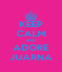 KEEP CALM AND ADORE JUARNA - Personalised Poster A4 size