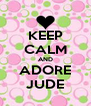 KEEP CALM AND ADORE JUDE - Personalised Poster A4 size