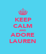 KEEP CALM AND ADORE LAUREN - Personalised Poster A4 size