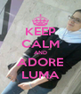 KEEP CALM AND ADORE LUMA - Personalised Poster A4 size