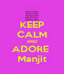 KEEP CALM AND ADORE  Manjit - Personalised Poster A4 size
