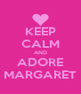 KEEP CALM AND ADORE MARGARET - Personalised Poster A4 size