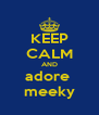 KEEP CALM AND adore  meeky - Personalised Poster A4 size