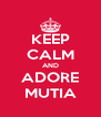 KEEP CALM AND ADORE MUTIA - Personalised Poster A4 size
