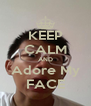 KEEP CALM AND Adore My FACE - Personalised Poster A4 size