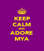 KEEP CALM AND ADORE MYA - Personalised Poster A4 size