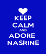 KEEP CALM AND ADORE  NASRINE - Personalised Poster A4 size