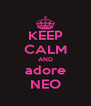 KEEP CALM AND adore NEO - Personalised Poster A4 size
