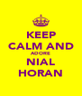 KEEP CALM AND ADORE NIAL HORAN - Personalised Poster A4 size