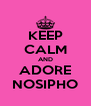 KEEP CALM AND ADORE NOSIPHO - Personalised Poster A4 size