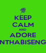 KEEP CALM AND  ADORE NTHABISENG - Personalised Poster A4 size