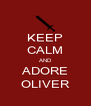 KEEP CALM AND ADORE OLIVER - Personalised Poster A4 size