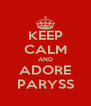 KEEP CALM AND ADORE PARYSS - Personalised Poster A4 size