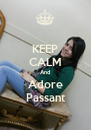KEEP CALM And Adore Passant - Personalised Poster A4 size