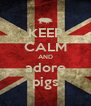 KEEP CALM AND adore pigs - Personalised Poster A4 size