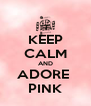 KEEP CALM AND ADORE  PINK - Personalised Poster A4 size