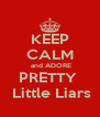 KEEP CALM  and ADORE PRETTY   Little Liars - Personalised Poster A4 size