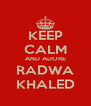 KEEP CALM AND ADORE RADWA KHALED - Personalised Poster A4 size