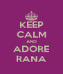 KEEP CALM AND ADORE RANA - Personalised Poster A4 size