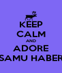KEEP CALM AND ADORE SAMU HABER - Personalised Poster A4 size