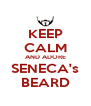 KEEP CALM AND ADORE SENECA's BEARD - Personalised Poster A4 size