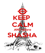 KEEP  CALM AND adore SHASHA  - Personalised Poster A4 size
