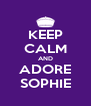 KEEP CALM AND ADORE SOPHIE - Personalised Poster A4 size