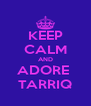KEEP CALM AND ADORE  TARRIQ - Personalised Poster A4 size