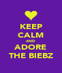 KEEP CALM AND ADORE THE BIEBZ - Personalised Poster A4 size