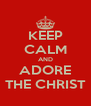 KEEP CALM AND ADORE THE CHRIST - Personalised Poster A4 size