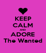 KEEP CALM AND ADORE The Wanted - Personalised Poster A4 size