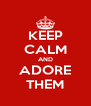 KEEP CALM AND ADORE THEM - Personalised Poster A4 size