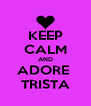 KEEP CALM AND ADORE  TRISTA - Personalised Poster A4 size
