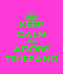 KEEP CALM AND ADORE TSHEPANG - Personalised Poster A4 size