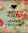 KEEP CALM AND ADORE VINTAGE - Personalised Poster A4 size