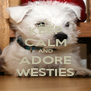 KEEP CALM AND ADORE WESTIES - Personalised Poster A4 size