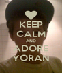KEEP CALM AND ADORE YORAN - Personalised Poster A4 size