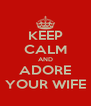 KEEP CALM AND ADORE YOUR WIFE - Personalised Poster A4 size