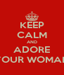KEEP CALM AND ADORE YOUR WOMAN - Personalised Poster A4 size