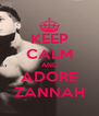 KEEP CALM AND ADORE ZANNAH - Personalised Poster A4 size
