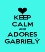 KEEP CALM AND ADORES GABRIELÝ - Personalised Poster A4 size