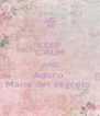 KEEP CALM AND Adoro  Maria del segreto  - Personalised Poster A4 size