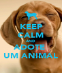 KEEP CALM AND ADOTE  UM ANIMAL - Personalised Poster A4 size