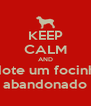 KEEP CALM AND adote um focinho abandonado - Personalised Poster A4 size