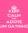 KEEP CALM AND ADOTE UM GATINHO - Personalised Poster A4 size