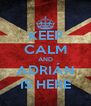 KEEP CALM AND ADRIÁN IS HERE - Personalised Poster A4 size